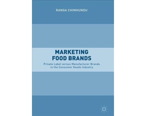 Marketing Food Brands : Private Label Versus Manufacturer Brands in the Consumer Goods Industry - image 1 of 1