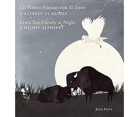 Owls See Clearly at Night / Lii Yiiboo Nayaapiwak Lii Swer : A Michif Alphabet/ L'alfabet di Michif - image 1 of 1