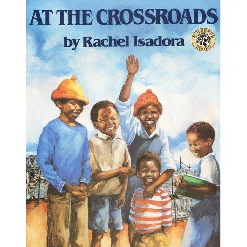 At the Crossroads - (Rise and Shine) by  Rachel Isadora (Paperback) - image 1 of 1