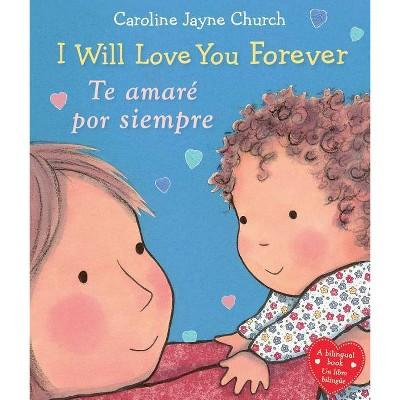 I Will Love You Forever / Te amaré por siempre (Hardcover) (Caroline Jayne Church)