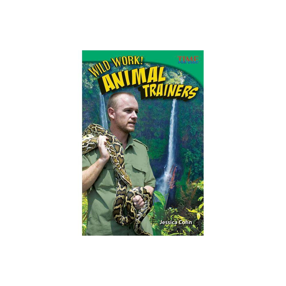 Wild Work Animal Trainers Challenging Plus Time For Kids Nonfiction Readers 2nd Edition By Jessica Cohn Paperback