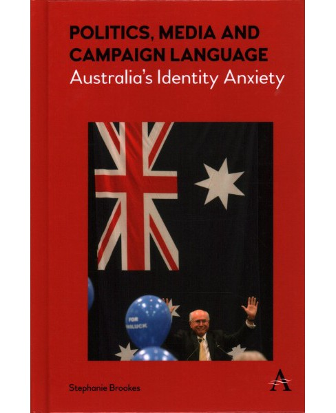 Politics, Media and Campaign Language : Australia's Identity Anxiety (Hardcover) (Stephanie Brookes) - image 1 of 1