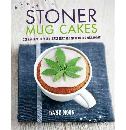 Stoner Mug Cakes : Get Baked With Weed Cakes That Are Made in the Microwave! (Hardcover) (Dane Noon) - image 1 of 1