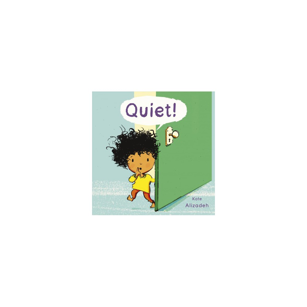 Quiet! - by Kate Alizadeh (Hardcover)