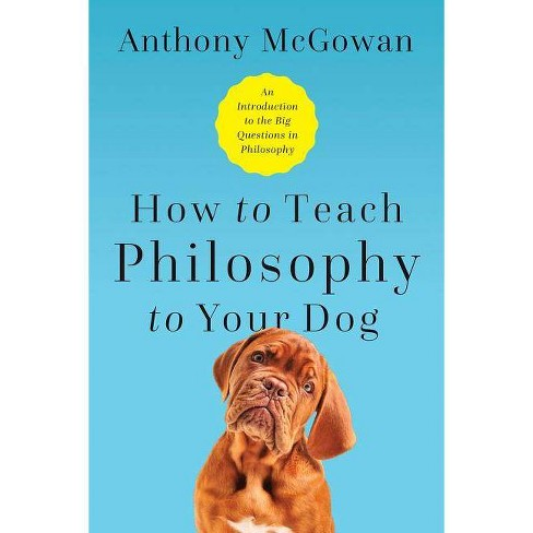 How to Teach Philosophy to Your Dog - by  Anthony McGowan (Hardcover) - image 1 of 1