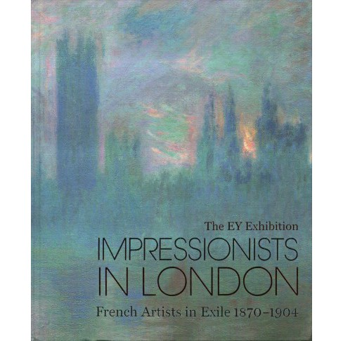 EY Exhibition Impressionists in London : French Artists in Exile 1870-1904 -  (Hardcover) - image 1 of 1