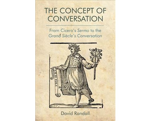 Concept of Conversation : From Cicero's Sermo to the Grand Siècle's Conversation -  (Hardcover) - image 1 of 1