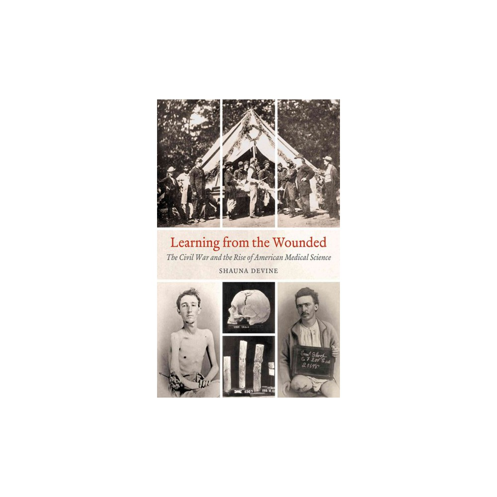 Learning from the Wounded : The Civil War and the Rise of American Medical Science (Reprint) (Paperback)