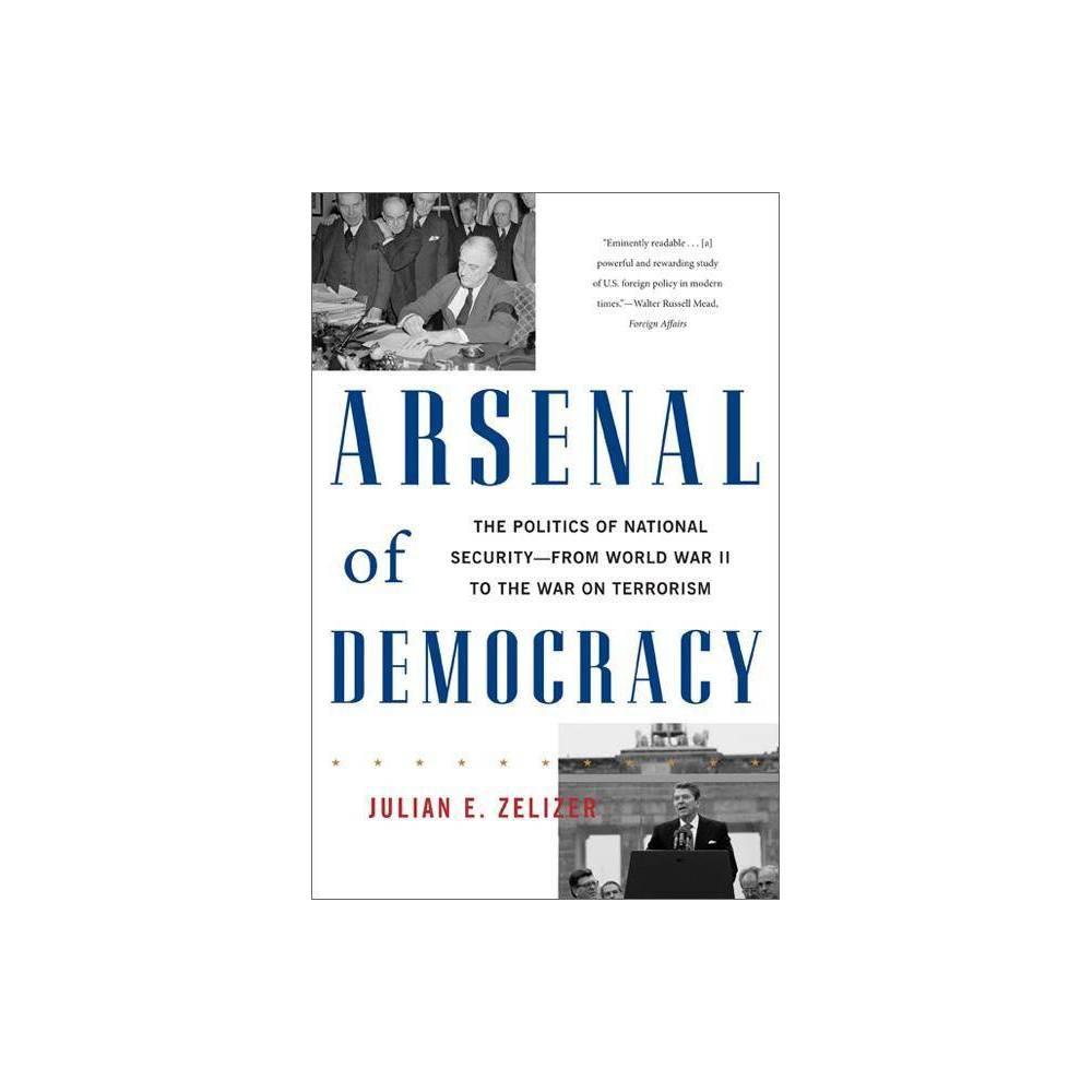 Arsenal Of Democracy By Julian E Zelizer Paperback