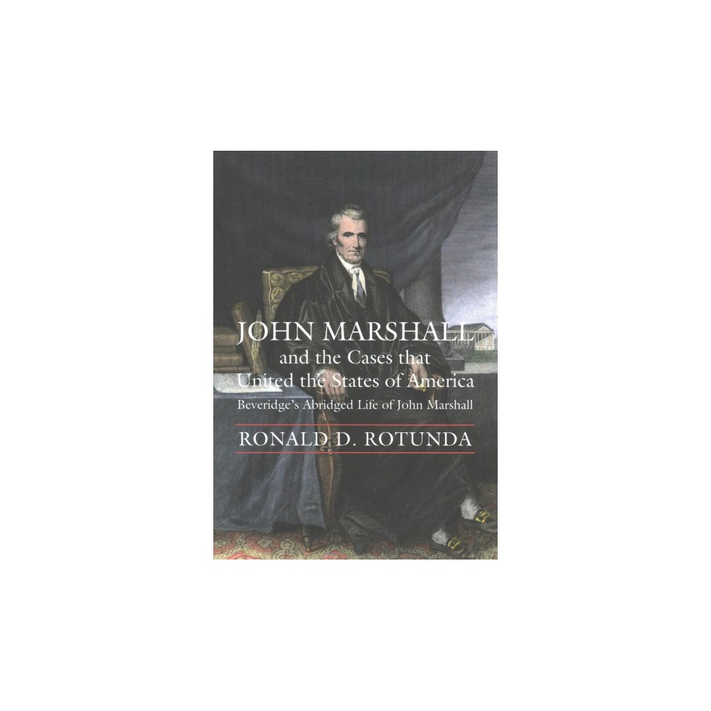 John Marshall and the Cases That United the States of America : Beveridge's Abridged Life of John