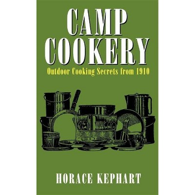 Camp Cookery - by  Horace Kephart (Paperback)