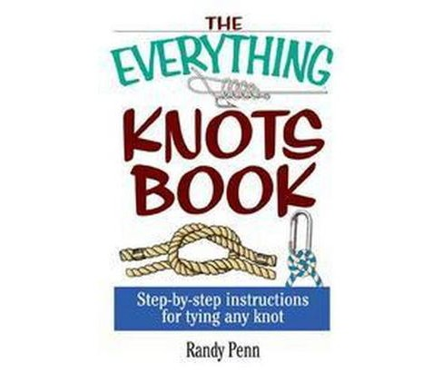 Everything Knots Book : Step-by-step Instructions for Tying Any Knot (Paperback) (Randy Penn) - image 1 of 1