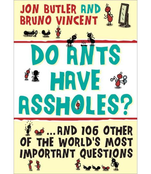 Do Ants Have Assholes? : And 106 of the World's Other Most Important Questions (Paperback) (Jon Butler & - image 1 of 1