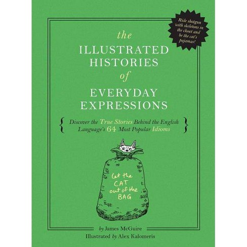 The Illustrated Histories of Everyday Expressions - by  James McGuire (Hardcover) - image 1 of 1