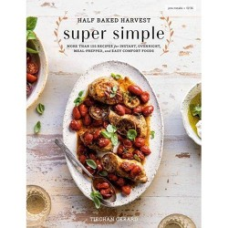 Half Baked Harvest Super Simple - by  Tieghan Gerard (Hardcover)