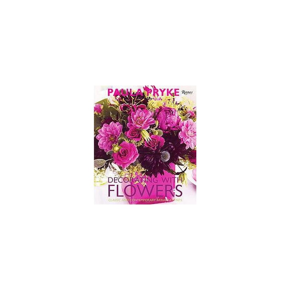 Decorating with Flowers : Classic and Contemporary Arrangements (Hardcover) (Paula Pryke)