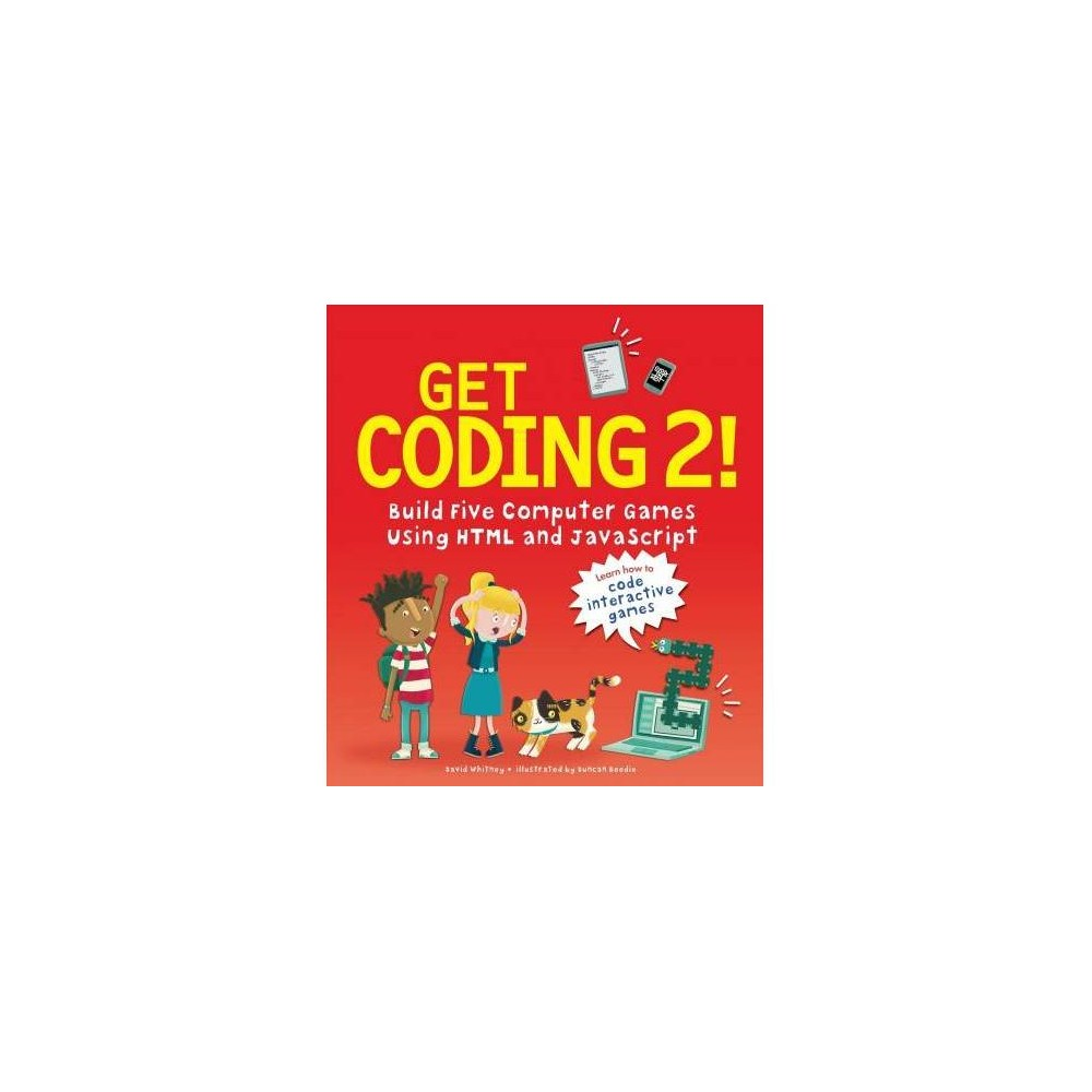 Get Coding! : Build Five Computer Games Using Html and Javascript - by David Whitney (Paperback)