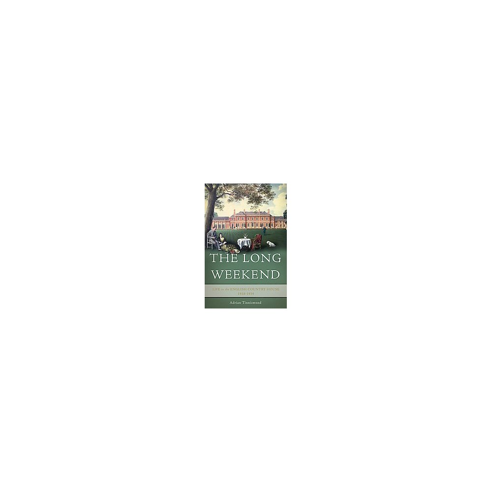 Long Weekend : Life in the English Country House, 1918-1939 (Hardcover) (Adrian Tinniswood)