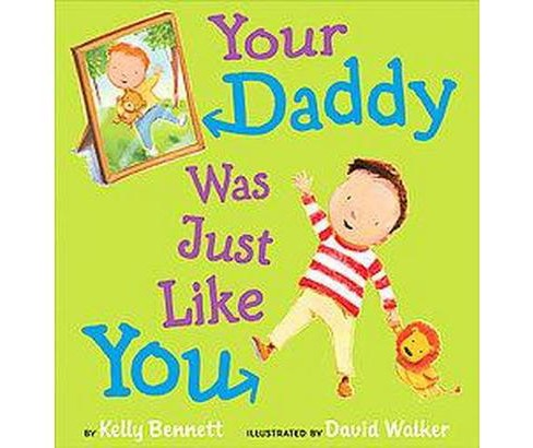 Your Daddy Was Just Like You (Hardcover) by Kelly Bennett - image 1 of 1
