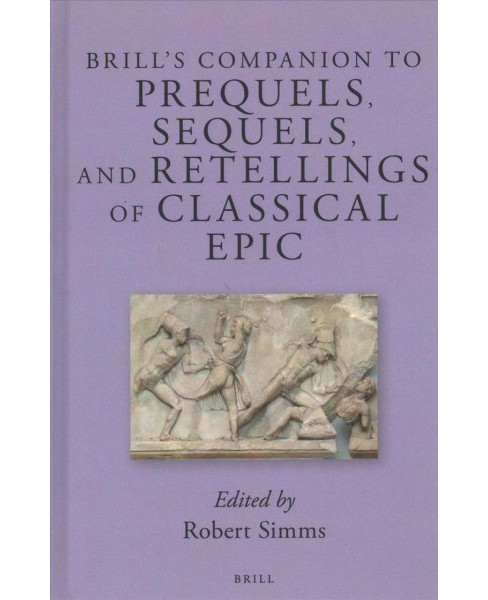 Brill's Companion to Prequels, Sequels, and Retellings of Classical Epic -  (Hardcover) - image 1 of 1