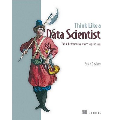 Think Like a Data Scientist - by  Brian Godsey (Paperback)
