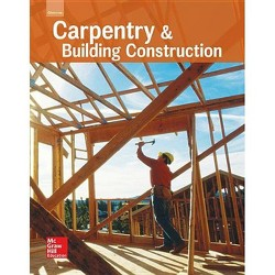 Glencoe Carpentry and Building Construction, Student Edition - (Carpentry & Bldg Construction)