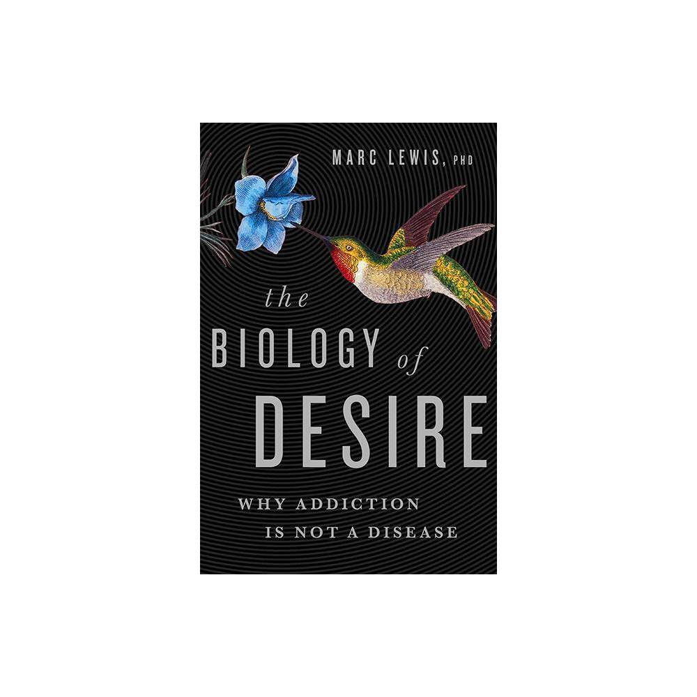 The Biology Of Desire By Marc Lewis Hardcover