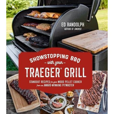 Showstopping BBQ with Your Traeger Grill - by  Ed Randolph (Paperback)