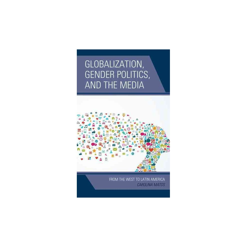 Globalization, Gender Politics, and the Media : From the West to Latin America (Hardcover) (Carolina
