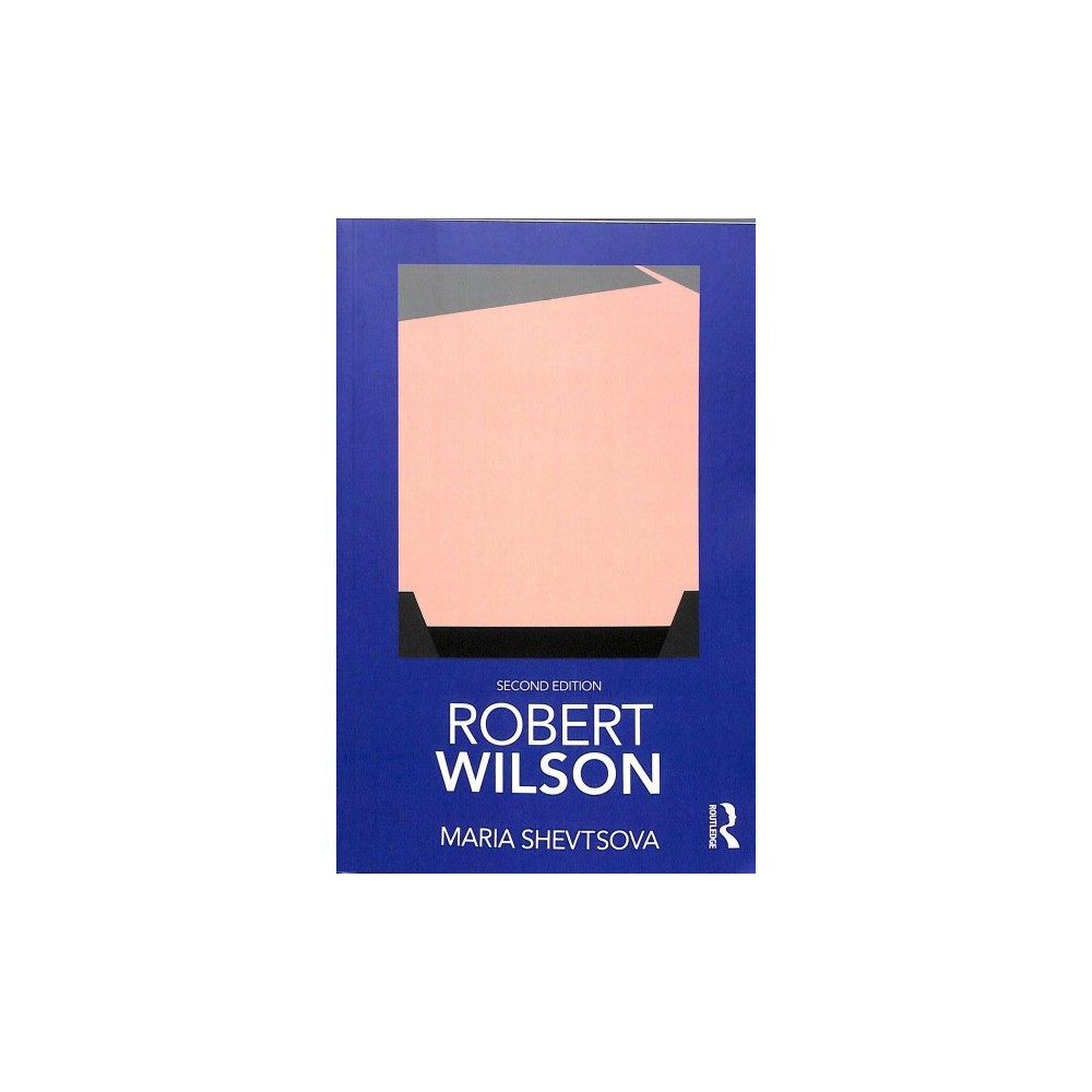 Robert Wilson - 2 (Routledge Performance Practitioners) by Maria Shevtsova (Paperback)