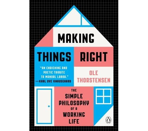 Making Things Right : The Simple Philosophy of a Working Life -  by Ole Thorstensen (Paperback) - image 1 of 1