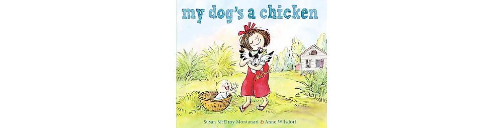 My Dog's a Chicken (Hardcover) (Susan Mcelroy Montanari)