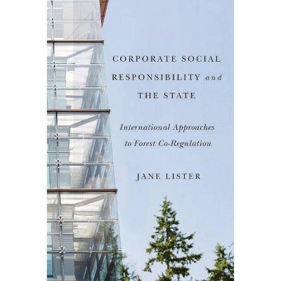 Corporate Social Responsibility and the State: International Approaches to Forest Co-Regulation