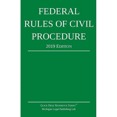 Federal Rules of Civil Procedure; 2019 Edition - by  Michigan Legal Publishing Ltd (Paperback)