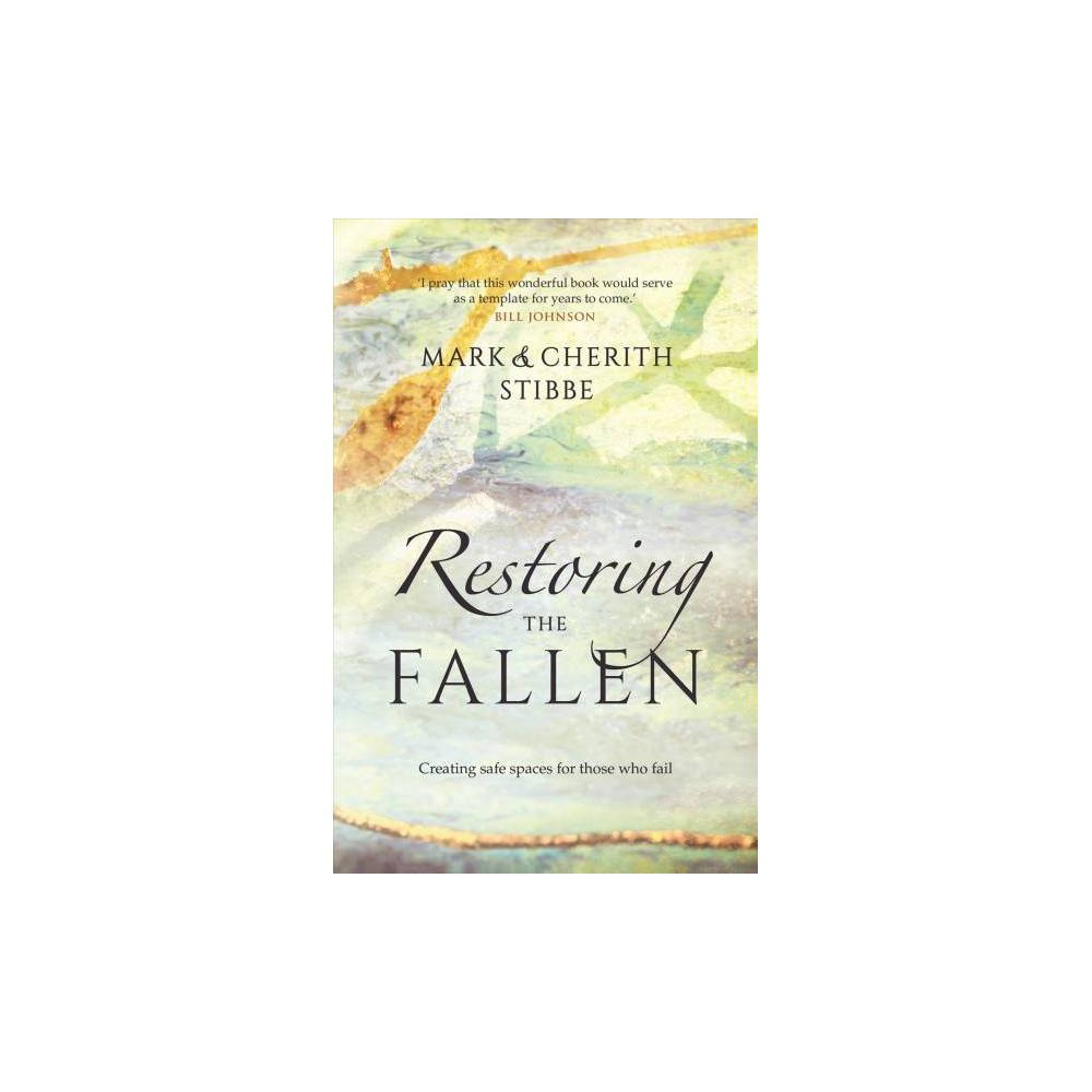 Restoring the Fallen : Creating Safe Spaces for Those Who Fail - (Paperback)