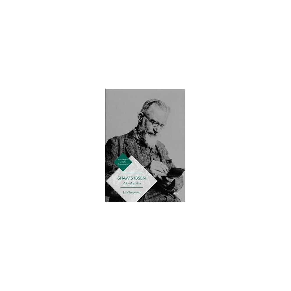 Shaw's Ibsen : A Reappraisal - by Joan Templeton (Hardcover)