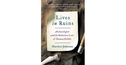Lives in Ruins : Archaeologists and the Seductive Lure of Human Rubble (Reprint) (Paperback) (Marilyn - image 1 of 1
