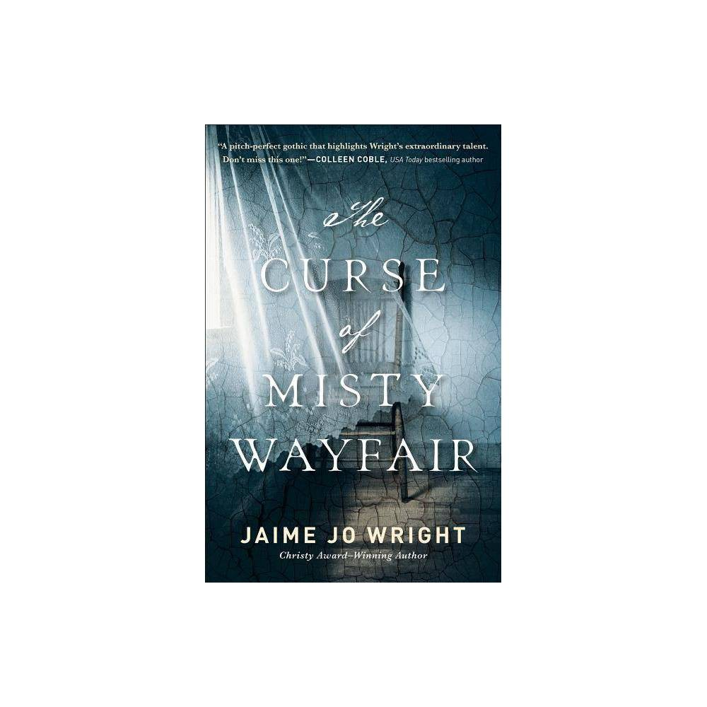 The Curse of Misty Wayfair - by Jaime Jo Wright (Paperback)  Stellar writing combined with stellar storytelling is rare. Jaime Jo Wright brings both in abundance to her third novel, The Curse of Misty Wayfair. --James L. Rubart, bestselling author of The Man He Never Was  The Curse of Misty Wayfair is deliciously thrilling, with a resolution steeped in light and hope. --Jocelyn Green, author of Between Two Shores  Jaime Jo Wright does it again! The Curse of Misty Wayfair is a compelling and deeply moving story. --Kara Isaac, RITA Award-winning author of Then There Was You Left at an orphanage as a child, Thea Reed vowed to find her mother someday. Now grown, her search takes her to turn-of-the-century Pleasant Valley, Wisconsin. When the clues she finds lead her to a mental asylum, Thea uses her experience as a postmortem photographer to gain access and assist groundskeeper Simeon Coyle in photographing the patients and uncovering the secrets within. However, she never expected her personal quest would reawaken the legend of Misty Wayfair, a murdered woman who allegedly haunts the area and whose appearance portends death. A century later, Heidi Lane receives a troubling letter from her mother--who is battling dementia--compelling her to travel to Pleasant Valley for answers to her own questions of identity. When she catches sight of a ghostly woman haunting the asylum ruins in the woods, the long-standing story of Misty Wayfair returns--and with it, Heidi's fear for her own life. As two women across time seek answers about their identities and heritage, they must overcome the threat of the mysterious curse that has them inextricably intertwined.  In this thought-proving novel, the contemporary story and the 1910 threads intertwine to explore the consequences of past sins and the way light can break through the dark. . . . With depth and intelligence, Wright explores the role of faith in life. --Christian Retailing  Narrated in parallel story lines from 1908 and the 