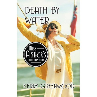 Death by Water - (Miss Fisher's Murder Mysteries) by  Kerry Greenwood (Paperback)
