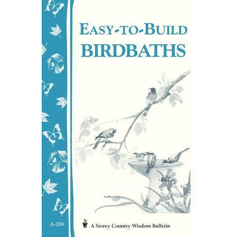 Easy-To-Build Birdbaths - (Storey Country Wisdom Bulletin) by  Mary Twitchell (Paperback) - image 1 of 1