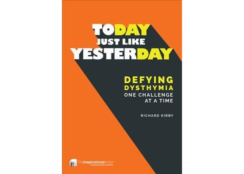Today, Just Like Yesterday : Defying Dysthymia One Challenge at a Time -  by Richard Kirby (Paperback) - image 1 of 1