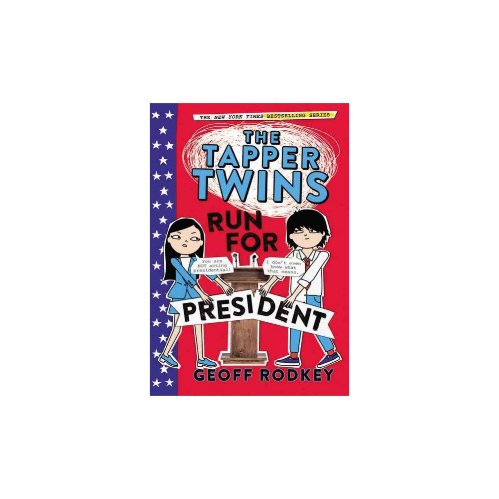 Tapper Twins Run for President - Reprint (Tapper Twins) by Geoff Rodkey (Paperback)