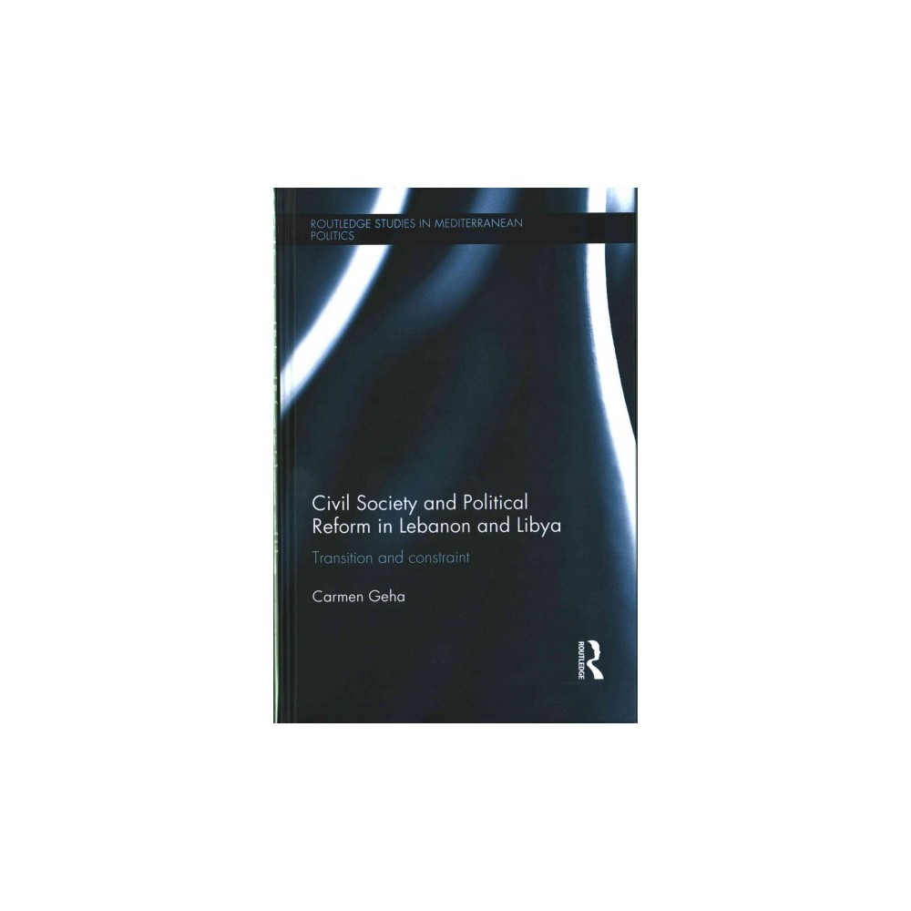 Civil Society and Political Reform in Lebanon and Libya : Transition and Constraint (Hardcover) (Carmen