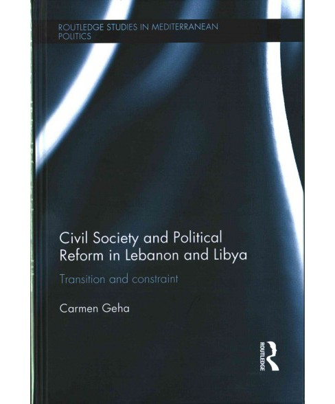 Civil Society and Political Reform in Lebanon and Libya : Transition and Constraint (Hardcover) (Carmen - image 1 of 1