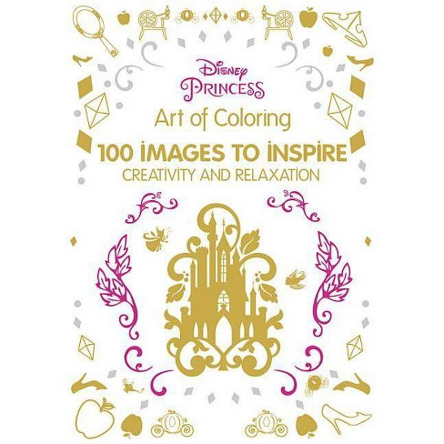 Disney Princess Adult Coloring Book: 100 Images to Inspire Creativity and Relaxation by Enterprises Inc. Disney