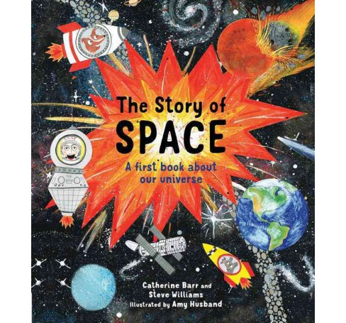 Story of Space : A First Book About Our Universe -  by Catherine Barr & Steve Williams (Hardcover) - image 1 of 1