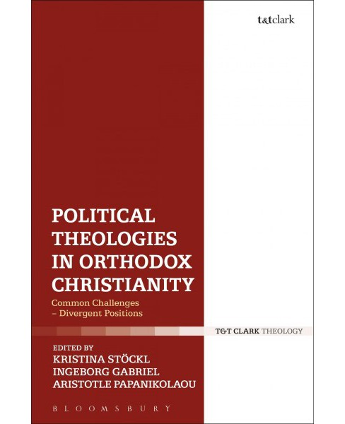 Political Theologies in Orthodox Christianity : Common Challenges - Divergent Positions (Hardcover) - image 1 of 1
