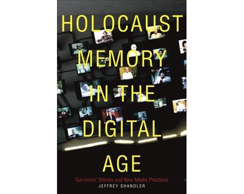 Holocaust Memory in the Digital Age : Survivors' Stories and New Media Practices (Paperback) - image 1 of 1