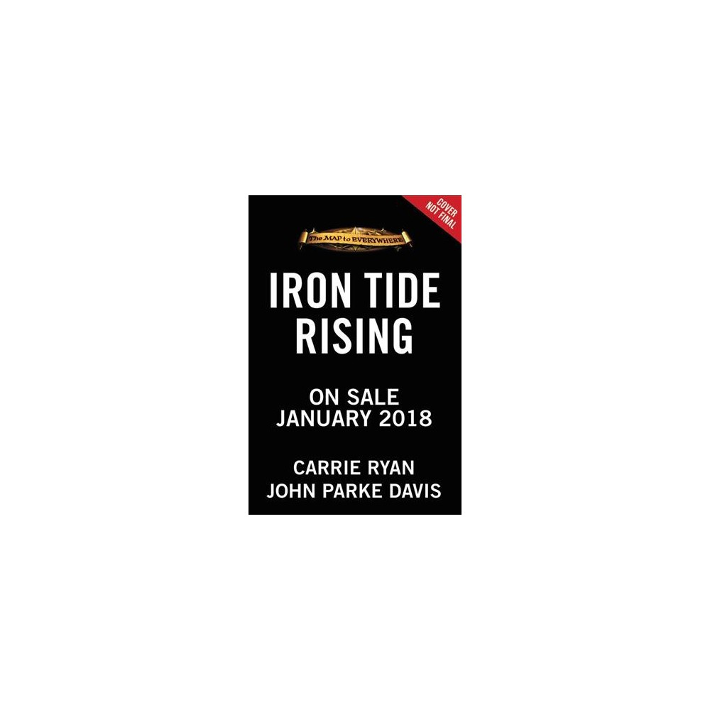 Iron Tide Rising - (Map to Everywhere) by Carrie Ryan & John Parke Davis (Hardcover)