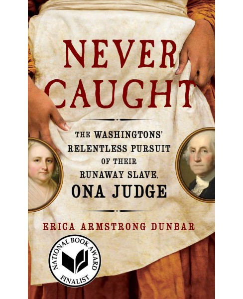 Never Caught : The Washingtons' Relentless Pursuit of Their Runaway Slave, Ona Judge - Reprint - image 1 of 1